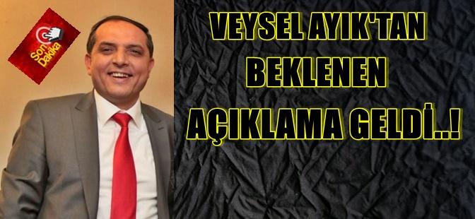 VEYSEL AYIK'TAN  BEKLENEN AÇIKLAMA GELDİ..! SON NOKTAYI KOYDU...