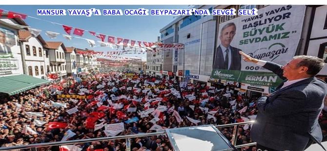 MANSUR YAVAŞ'A BABA OCAĞI BEYPAZARI'NDA SEVGİ SELİ