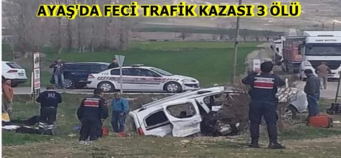 AYAŞ'DA FECİ TRAFİK KAZASI 3 ÖLÜ