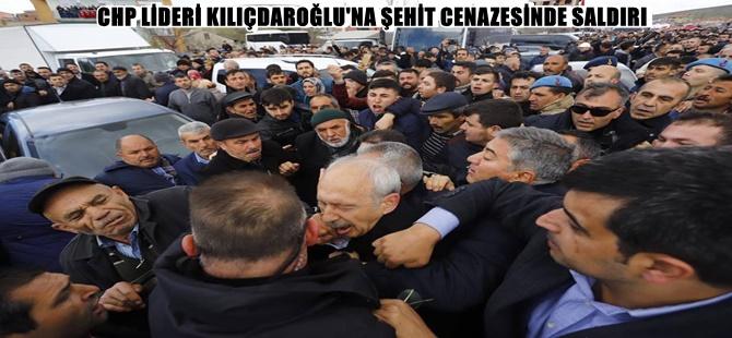 CHP LİDERİ KILIÇDAROĞLU'NA ŞEHİT CENAZESİNDE SALDIRI
