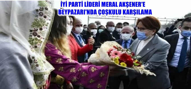 İYİ PARTİ LİDERİ MERAL AKŞENER'E BEYPAZARI'NDA ÇOŞKULU KARŞILAMA