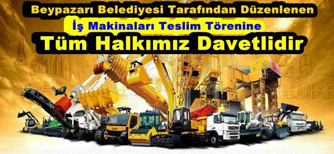 Beypazarı Belediyesi tarafından düzenlenen iş makinaları teslim törenine tüm halkımız davetlidir
