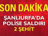 Şanlıurfa'da 2 Polis Şehit Edildi