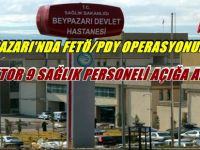 BEYPAZARI HASTANESİNDE FETÖ/PDY OPERASYONU 1 DOKTOR 9 SAĞLIK PERSONELİ AÇIĞA ALINDI