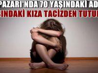 BEYPAZARI'NDA 70 YAŞINDAKİ ADAM 10 YAŞINDAKİ KIZA TACİZDEN TUTUKLANDI