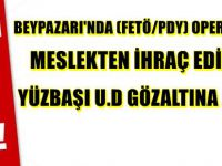 BEYPAZARI'NDA  (FETÖ/PDY) OPERASYONU MESLEKTEN İHRAÇ EDİLEN YÜZBAŞI U.D GÖZALTINA ALINDI