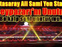 Galatasaray Ali Sami Yen Stadı'nı ve Beypazarı'nı Unutmadı