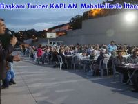Belediye Başkanı Tuncer KAPLAN  Mahallelilerle İftarda Buluştu