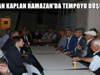 BAŞKAN KAPLAN RAMAZAN'DA TEMPOYU DÜŞÜRMEDİ