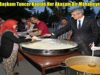 Belediye Başkanı Tuncer Kaplan Her Akaşam Bir Mahalleye İftar Verdi