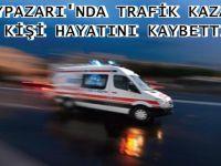 BEYPAZARI'NDA TRAFİK KAZASI 1 KİŞİ HAYATINI KAYBETTİ