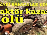 BEYPAZARI HAMZALAR KÖYÜNDE TRAKTÖR DEVRİLDİ 2. ÖLÜ.